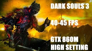 dark souls 3 40 45 fps gtx 860m lenovo y50 1080p high settings