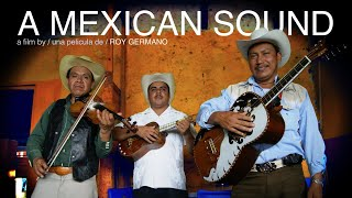 A mexican sound - a documentary about mexico's mountain music | 2013 | dir. roy germano