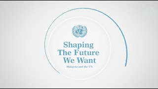 75 Years - Malaysia and the UN, Shaping The Future We Want