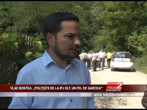 "VLAD BONTEA  ""POLIȚIȘTII DE LA IPJ OLT, UN FEL DE GARCEA!"""