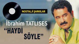 Ibrahim Tatlises - Haydi Söyle