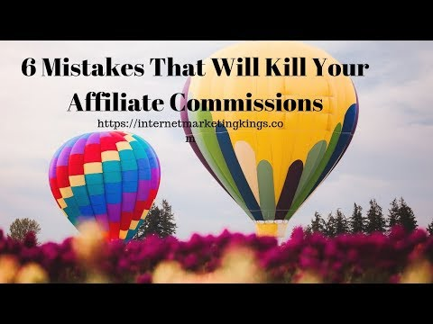 6 Mistakes That Will Kill Your Affiliate Commissions