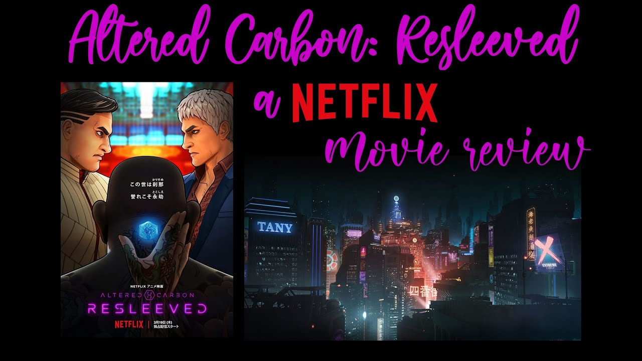 Altered Carbon Resleeved A Netflix Anime Movie Review March 2020 Youtube