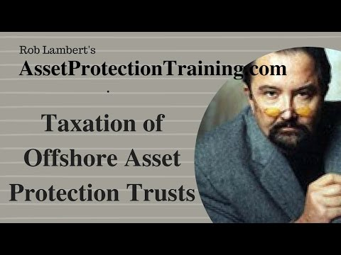 taxation of offshore asset protection trusts - Asset Protection Training