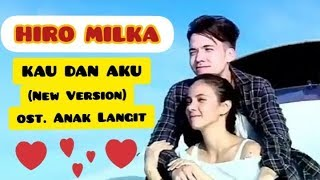 Hiro Milka - Kau Dan Aku (New Version) Powerslaves || ost. Anak Langit