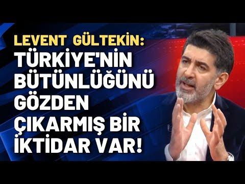 Levent Gültekin: Türkiye'nin bütünlüğünü gözden çıkarmış bir iktidar var!