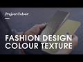 Fashion Design Colour Texture | Project Colour