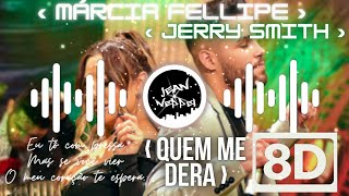 ‹ Márcia Fellipe Ft. Jerry Smith - Quem Me Dera┃8D AUDIO ›