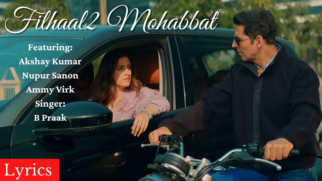Filhaal2 Mohabbat @Lyrical Video  Akshay Kumar, Nupur Sanon & Ammy Virk   B Praak  #lyricalvideofy