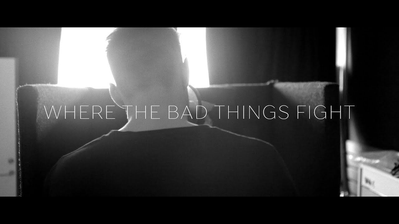 Where the bad things fight (Official Music Video)