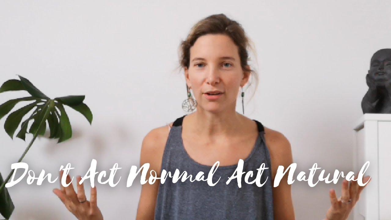 Don't Act Normal Act Natural
