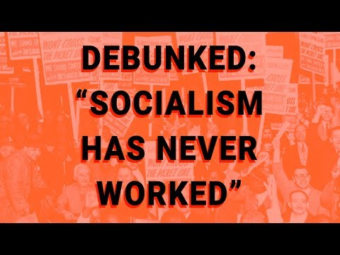 "Debunked: ""Socialism Has Never Worked"""