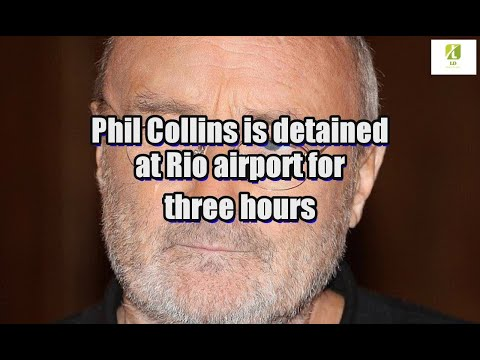 Phil Collins is detained at Rio airport for three hours