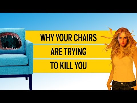 Your chairs are trying to kill you