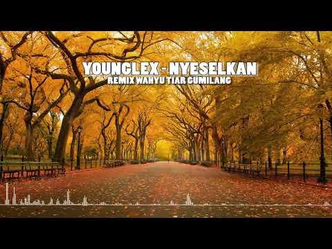 YOUNG LEX FT MASGIB - NYESELKAN (REMIX WAHYU TIAR GUMILANG)