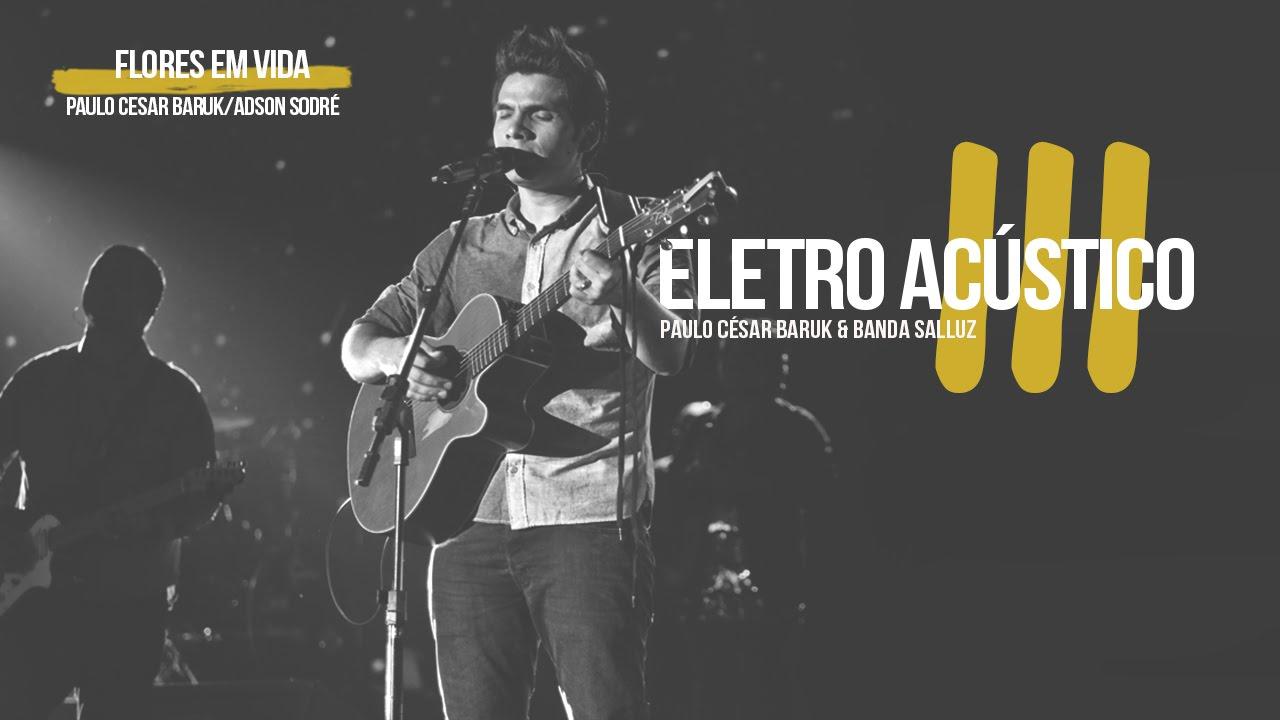 Flores Em Vida Louvor Eletro Acústico 3 Paulo César Baruk E Banda Salluz