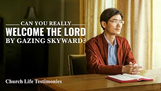 "2020 Christian Testimony Video | ""Can You Really Welcome the Lord by Gazing Skyward?"""