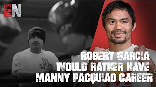 Robert Garcia would rather have Manny Pacquiao Career Of Floyd Mayweather's career ? esnews boxing