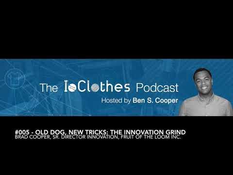 Podcast #005: Old Dog, New Tricks: Brad Cooper, Sr Director of Innovation at Fruit of the Loom Inc