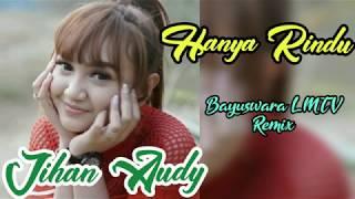 Download Jihan Audy - Hanya Rindu (ANDMESH) - Bayuswara LMTV Remix
