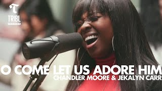 O Come Let Us Adore Him (feat. Chandler Moore & Jekalyn Carr) - Maverick City | TRIBL