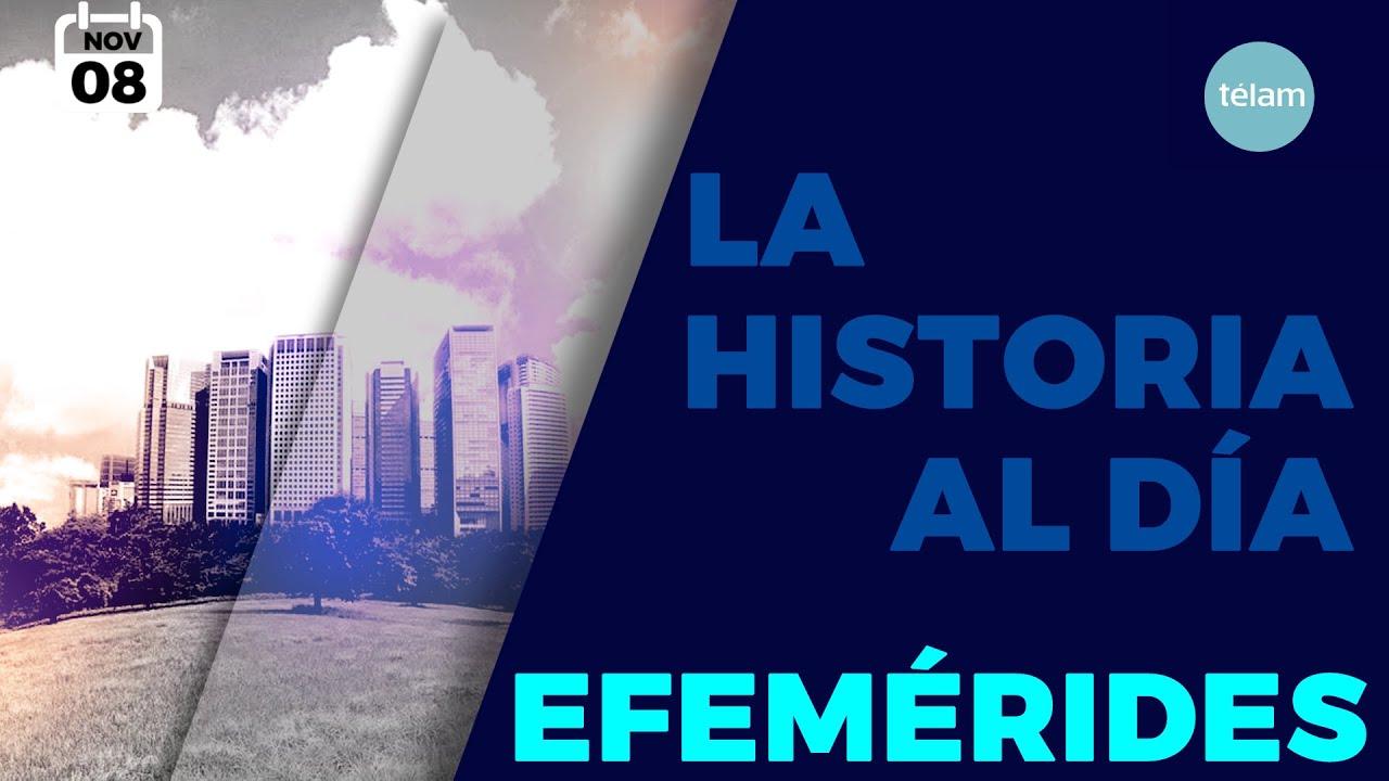 LA HISTORIA AL DIA (EFEMERIDES 8 NOVIEMBRE)