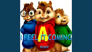 I Feel It Coming (Chipmunks Remix)