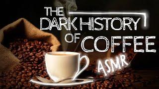 ASMR | The Bold, Dark History of Coffee
