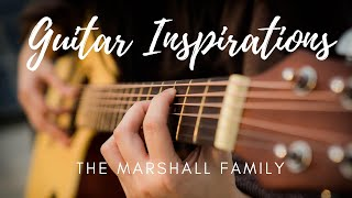 Guitar Inspirations (1 Hour of Peaceful Guitar with inspiring words) The Marshall Family