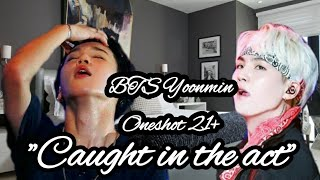 "| BTS Yoonmin Oneshot | ""Caught in the act"" 21+ (Wear headphone!🎧)"