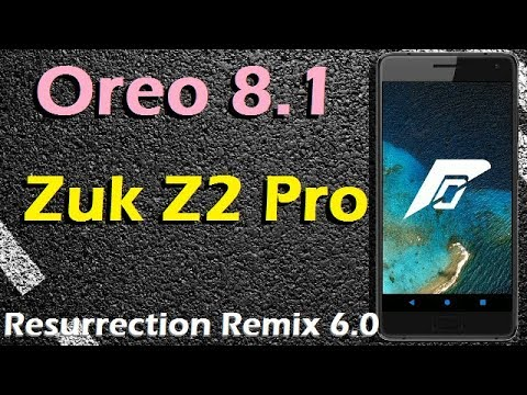 Stable Oreo 8 1 For Lenovo Zuk Z2 Pro (Resurrection Remix v6 0) Official  Update and Review