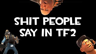Shit People Say in TF2