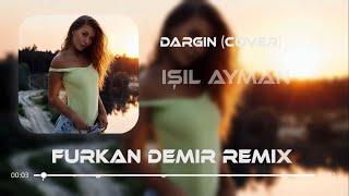 isil Ayman - Dargin  Furkan Demir Remix   EmircanigrekZeynepBastikCover Resimi