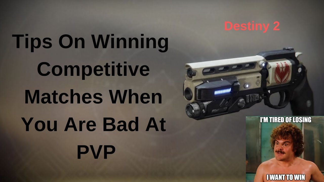 Tips on Winning Competitive Matches When You Suck at and/or Play Solo PVP  In Destiny 2!