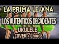 LA PRIMA LEJANA - LOS AUTÉNTICOS DECADENTES (UKULELE COVER + Chords)