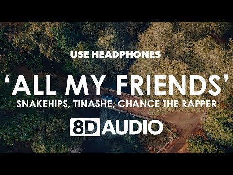 Snakehips - All My Friends (8D Audio) 🎧 ft. Tinashe, Chance the Rapper