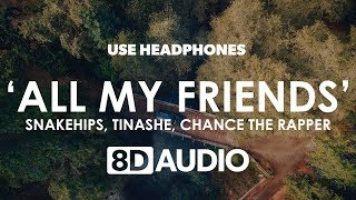 Snakehips - All My Friends (8D Audio) ft. Tinashe, Chance the Rapper