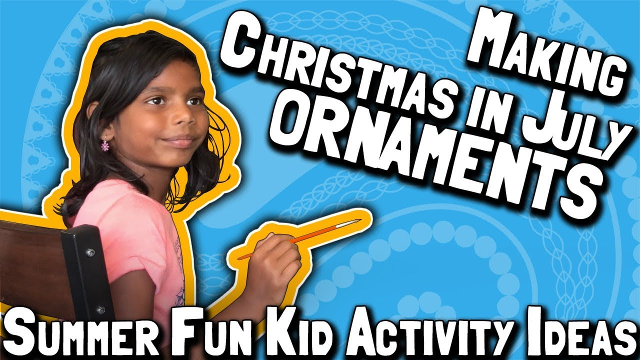Fun Christmas In July Ideas.Making Christmas In July Ornaments Summer Fun Kid Activity Ideas
