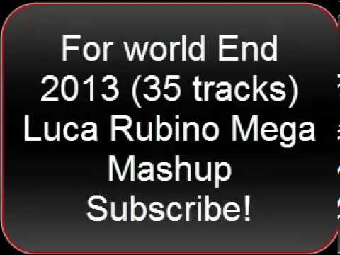 For world End 2013 (35 tracks) Luca Rubino Mega Mashup