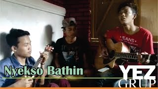 NYEKSO BATHIN - NDX AKA (Covered by YEZ Grup)