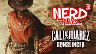 Nerd³ Plays... Call of Juarez: Gunslinger