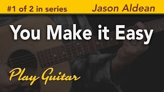 You Make it Easy by Jason Aldean Guitar Lesson with Jason Carey - 1 of 2 in series