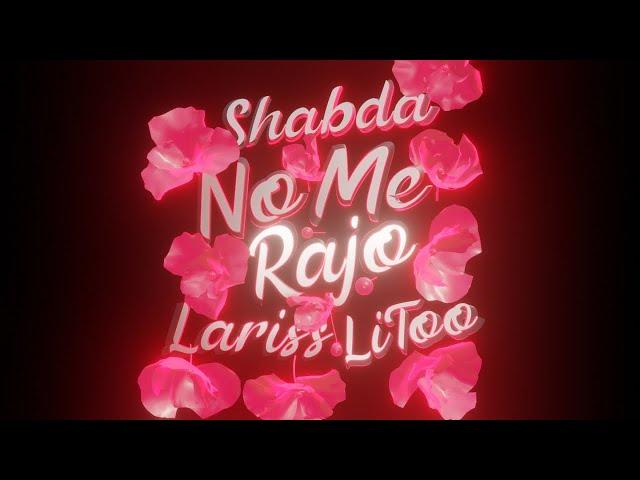 Shabda❌ Lariss ❌ LiToo - No me rajo