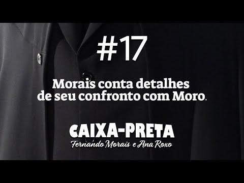 CAIXA-PRETA 17: MORAIS X MORO