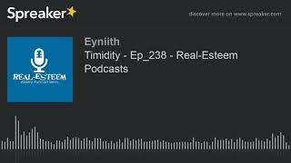 Timidity - Ep_238 - Real-Esteem Podcasts