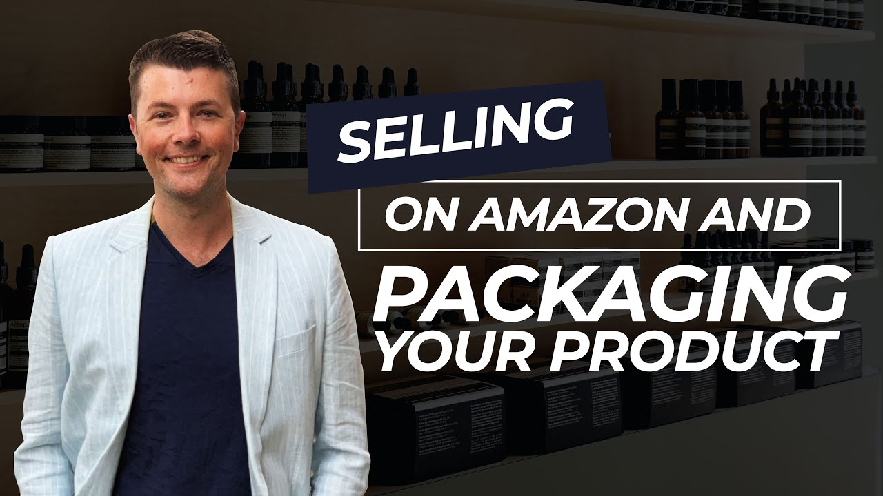 Selling On Amazon And Packaging Your Product