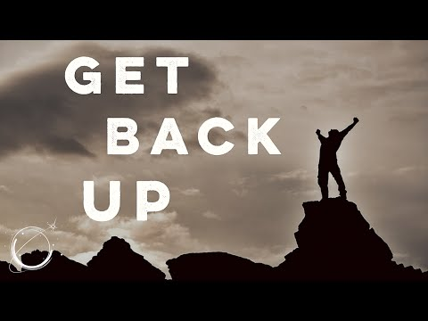 Get Back Up – Motivational Video 2017