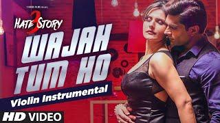Repeat youtube video Wajah Tum Ho (violin) Instrumental Song | Hate Story 3 | Zareen Khan, Karan Singh |