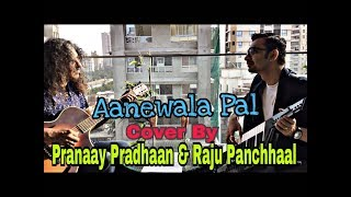 Aane Wala Pal Cover By Pranaay Pradhaan&Raju Panchhaal