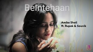 Beintehaan (Full song) - Amika Shail Ft. Rupak & Souvik |  latest hindi songs